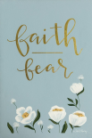 Faith Fear Flowers